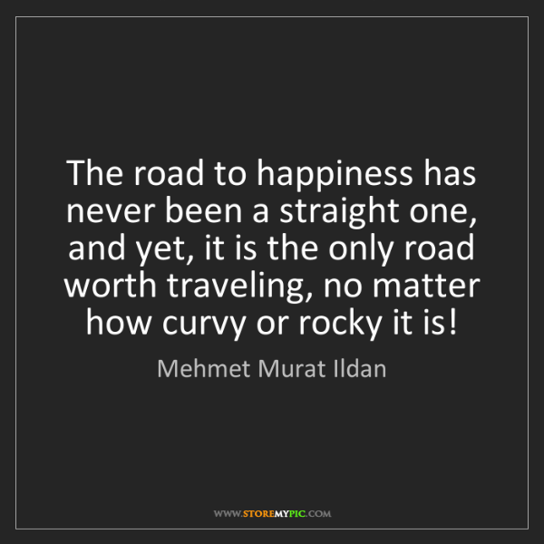 Mehmet Murat Ildan: The road to happiness has never been a straight one,...