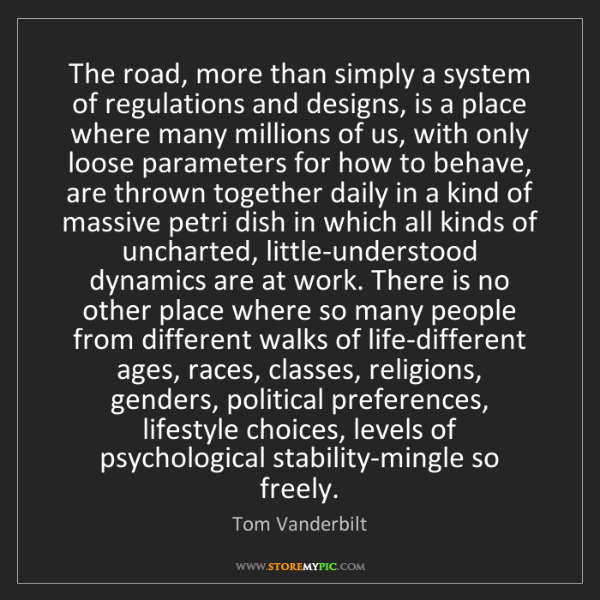 Tom Vanderbilt: The road, more than simply a system of regulations and...