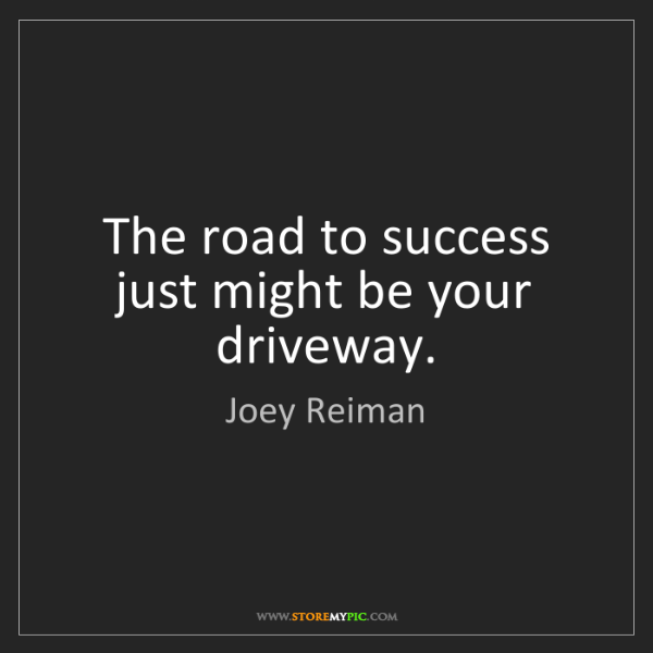 Joey Reiman: The road to success just might be your driveway.