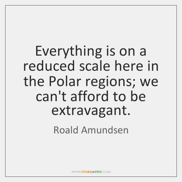 Everything is on a reduced scale here in the Polar regions; we ...