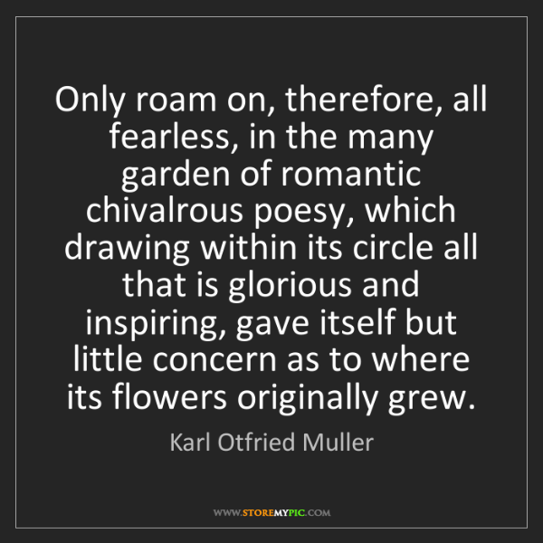 Karl Otfried Muller: Only roam on, therefore, all fearless, in the many garden...