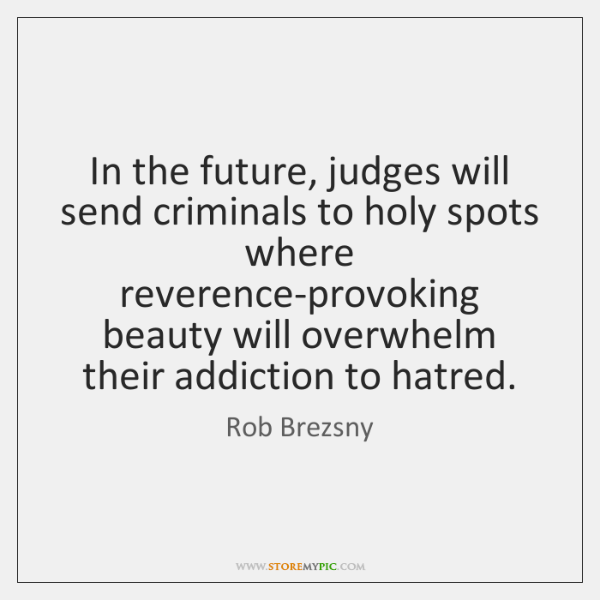 In the future, judges will send criminals to holy spots where reverence-provoking ...
