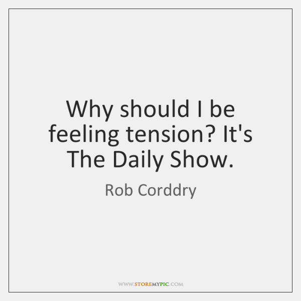 Why should I be feeling tension? It's The Daily Show.
