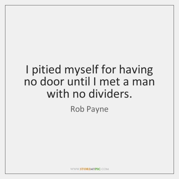 I pitied myself for having no door until I met a man ...