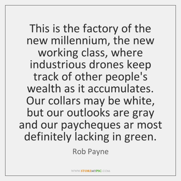 This is the factory of the new millennium, the new working class, ...