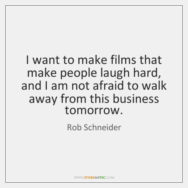 I want to make films that make people laugh hard, and I ...