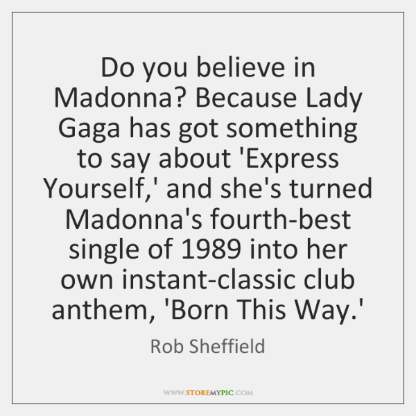 Do you believe in Madonna? Because Lady Gaga has got something to ...