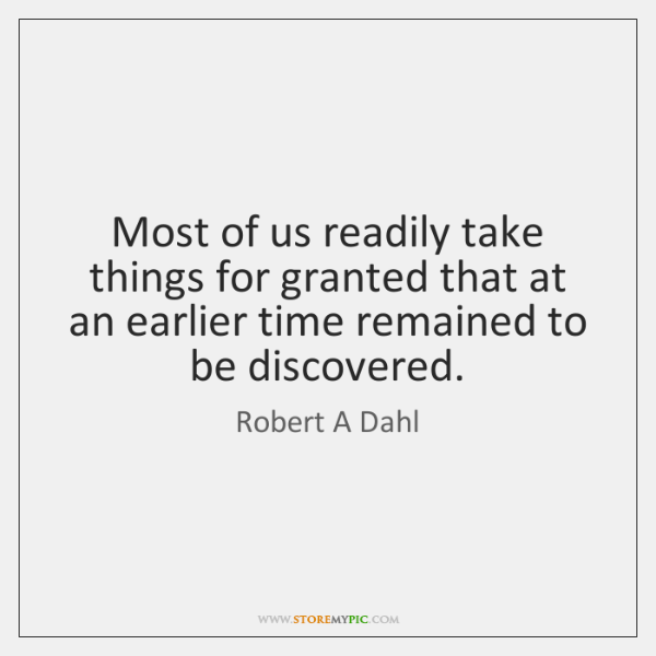 Most of us readily take things for granted that at an earlier ...