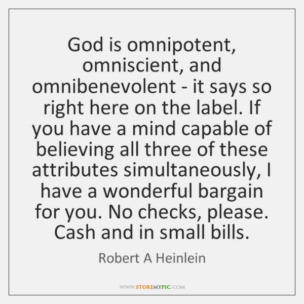 God is omnipotent, omniscient, and omnibenevolent - it says so right here ...