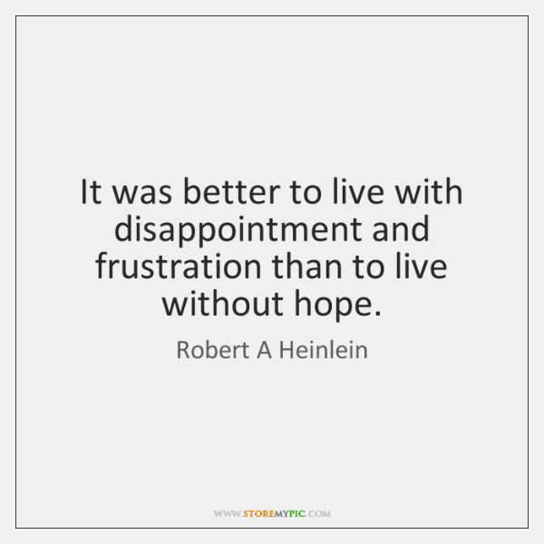 It was better to live with disappointment and frustration than to live ...