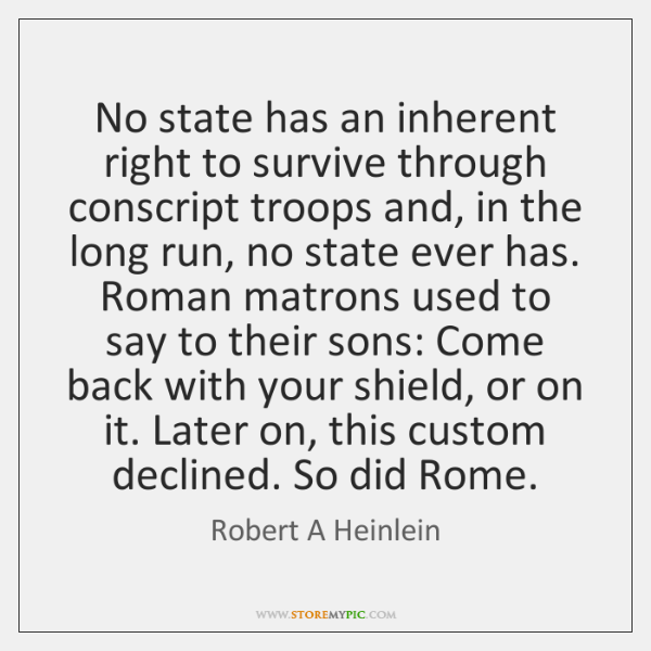 No state has an inherent right to survive through conscript troops and, ...