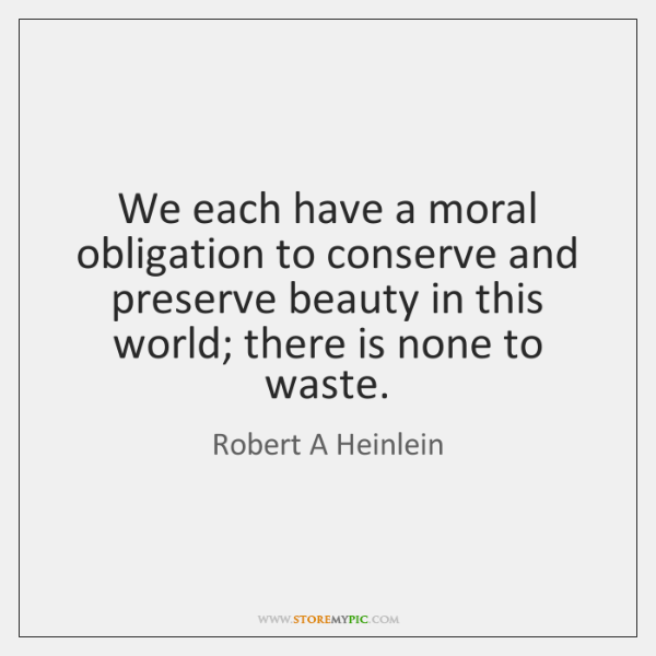 We each have a moral obligation to conserve and preserve beauty in ...