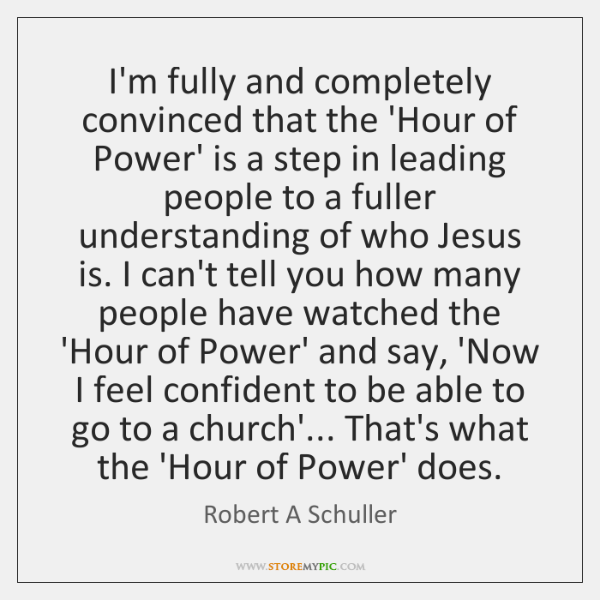 I'm fully and completely convinced that the 'Hour of Power' is a ...