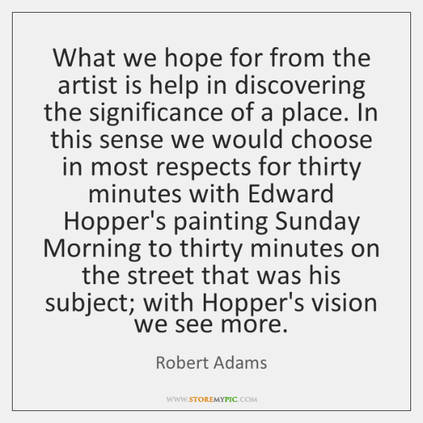 What we hope for from the artist is help in discovering the ...