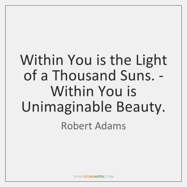 Within You is the Light of a Thousand Suns. - Within You ...