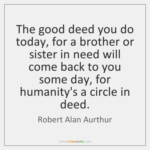 The good deed you do today, for a brother or sister in ...