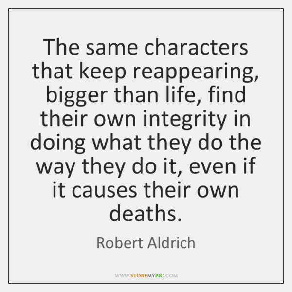 The same characters that keep reappearing, bigger than life, find their own ...