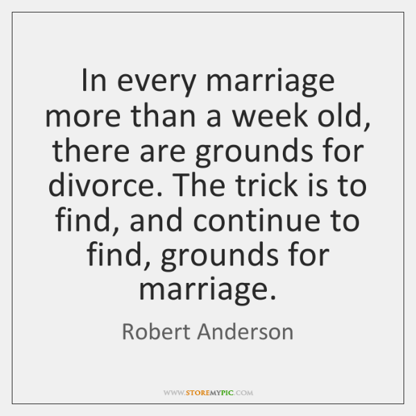 In every marriage more than a week old, there are grounds for ...