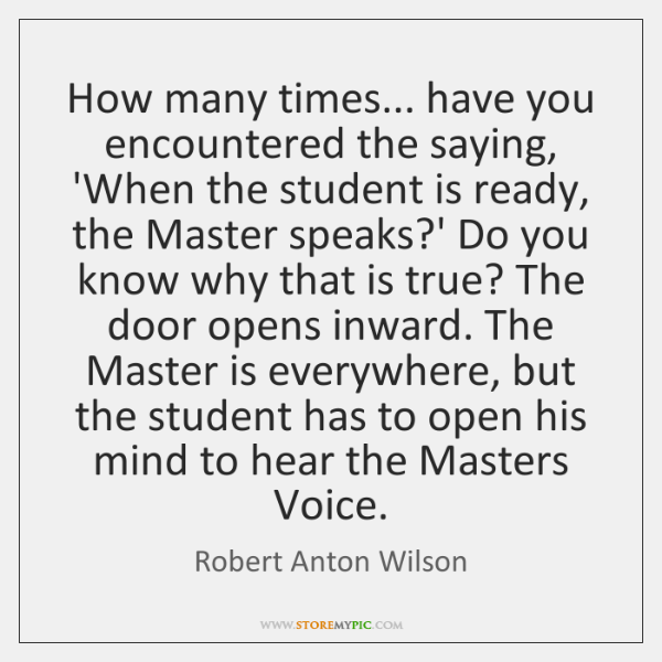 How many times... have you encountered the saying, 'When the student is ...