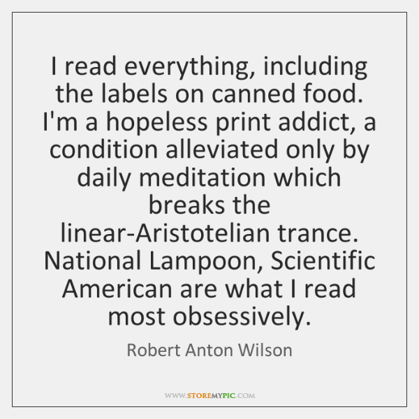 I read everything, including the labels on canned food. I'm a hopeless ...