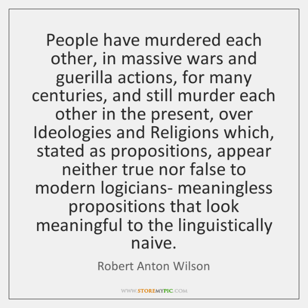 People have murdered each other, in massive wars and guerilla actions, for ...