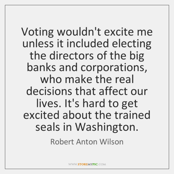 Voting wouldn't excite me unless it included electing the directors of the ...