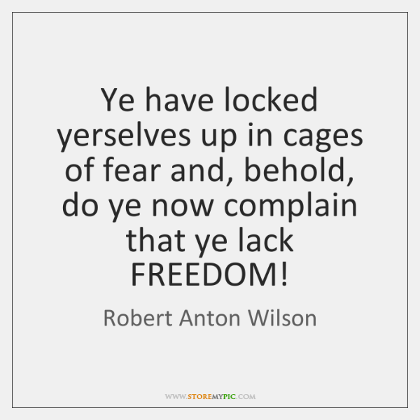 Ye have locked yerselves up in cages of fear and, behold, do ...