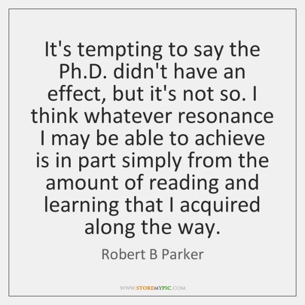 It's tempting to say the Ph.D. didn't have an effect, but ...