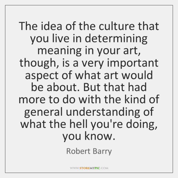 The idea of the culture that you live in determining meaning in ...