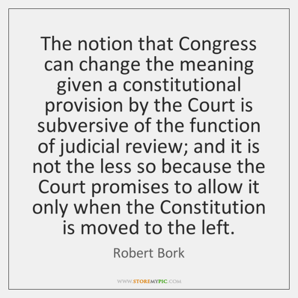 The notion that Congress can change the meaning given a constitutional provision ...