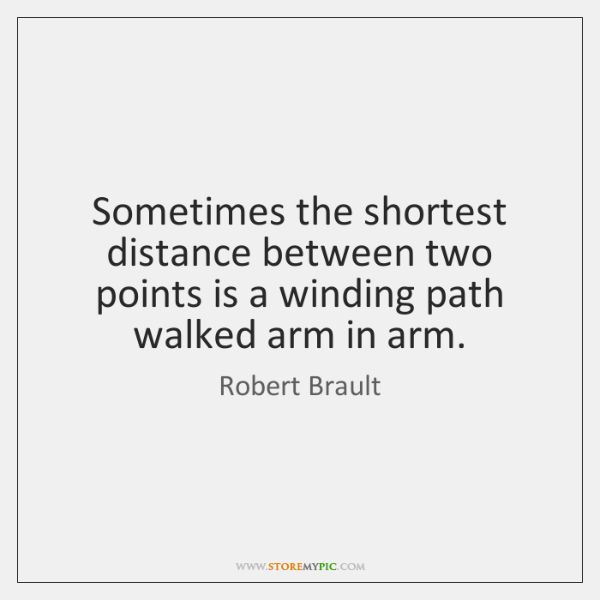 Sometimes the shortest distance between two points is a winding path walked ...