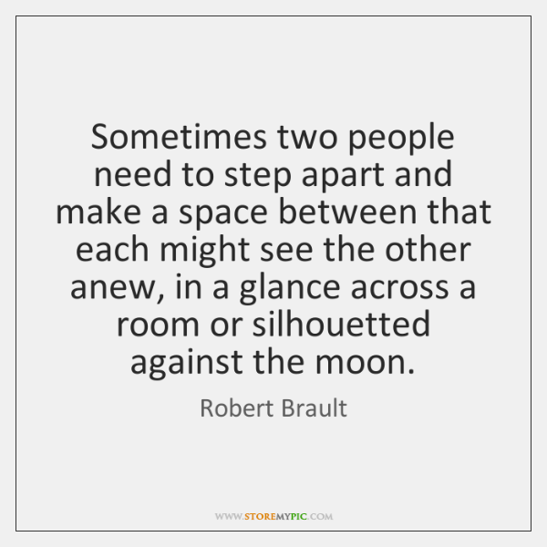 Sometimes two people need to step apart and make a space between ...