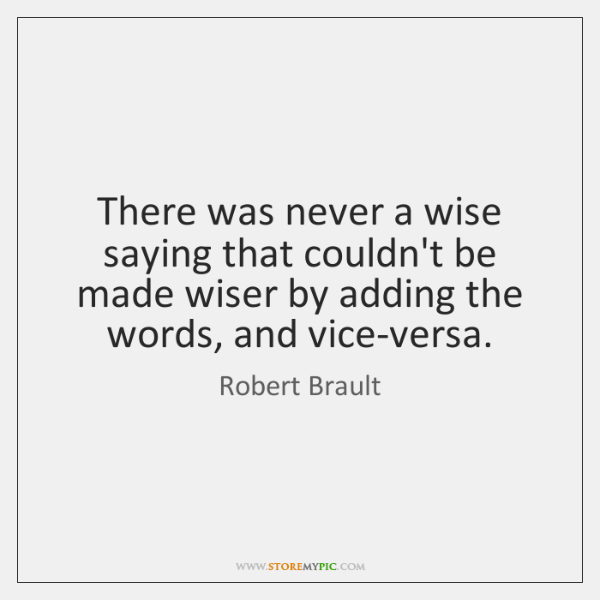 There was never a wise saying that couldn't be made wiser by ...