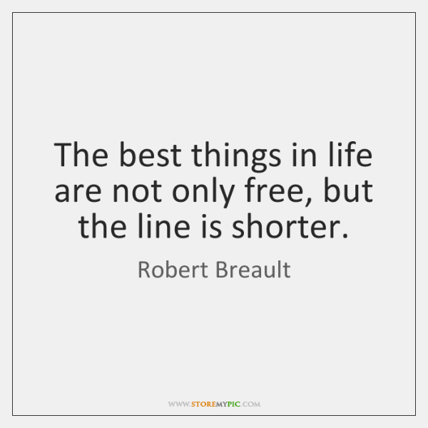 The best things in life are not only free, but the line ...