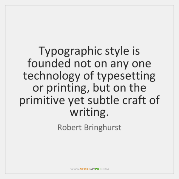 Typographic style is founded not on any one technology of typesetting or ...