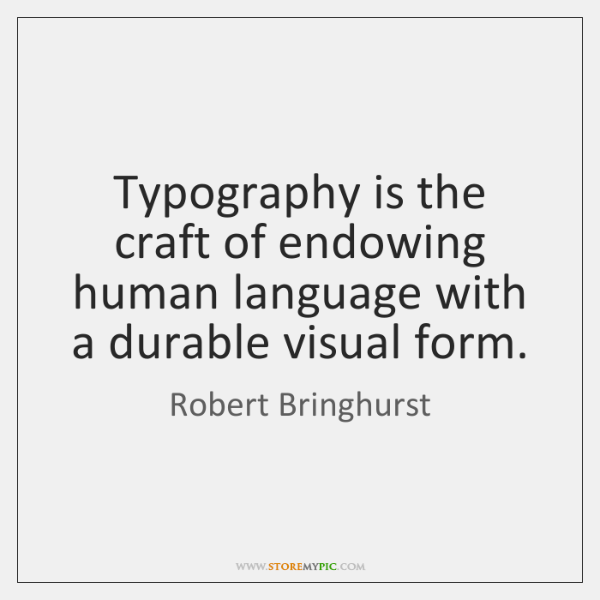 Typography is the craft of endowing human language with a durable visual ...