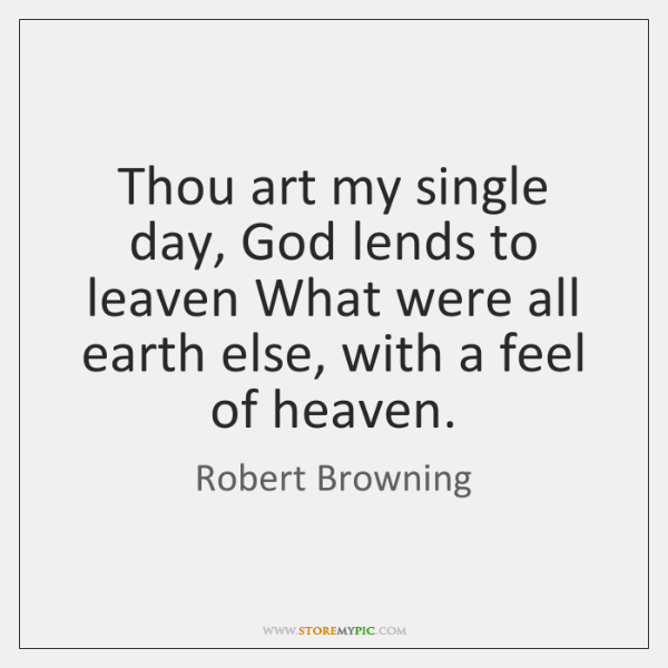 Thou art my single day, God lends to leaven What were all ...