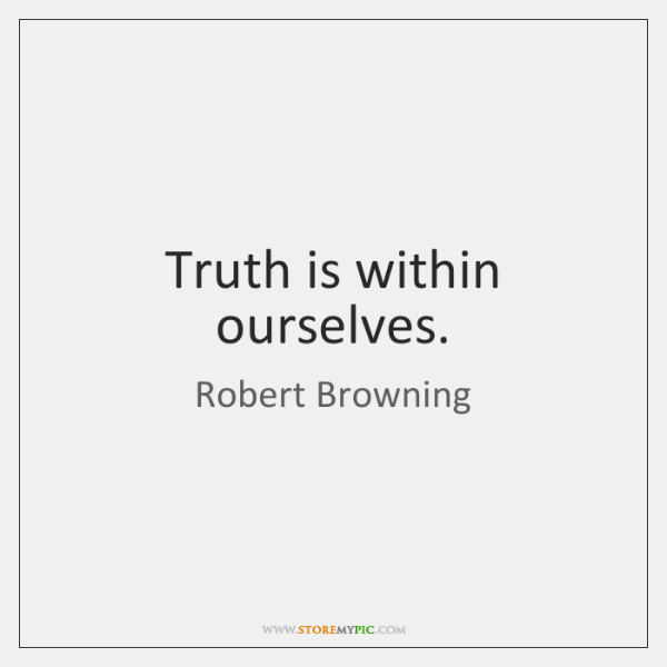 Truth is within ourselves.