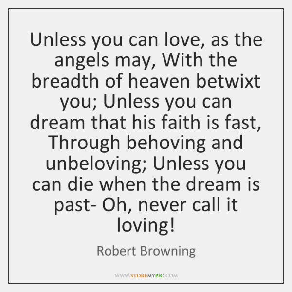 Unless you can love, as the angels may, With the breadth of ...