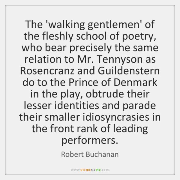 The 'walking gentlemen' of the fleshly school of poetry, who bear precisely ...