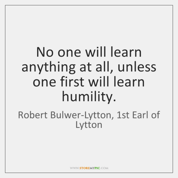 No one will learn anything at all, unless one first will learn ...