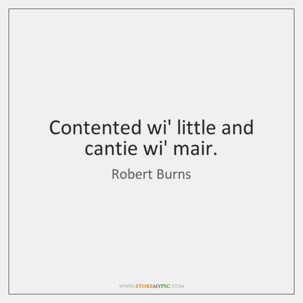Contented wi' little and cantie wi' mair.