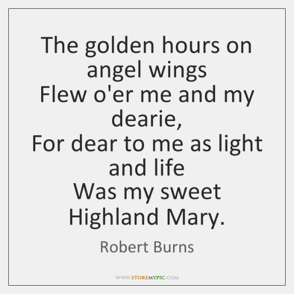 The golden hours on angel wings  Flew o'er me and my dearie,  ...