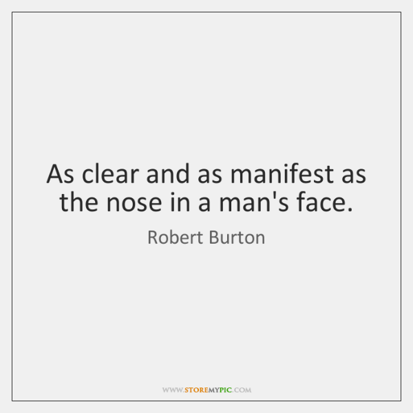 As clear and as manifest as the nose in a man's face.