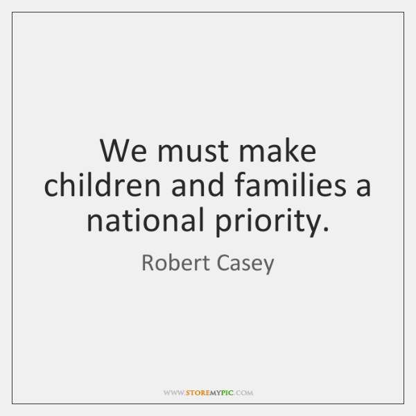 We must make children and families a national priority.
