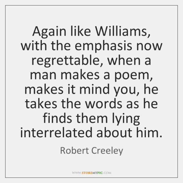 Again like Williams, with the emphasis now regrettable, when a man makes ...