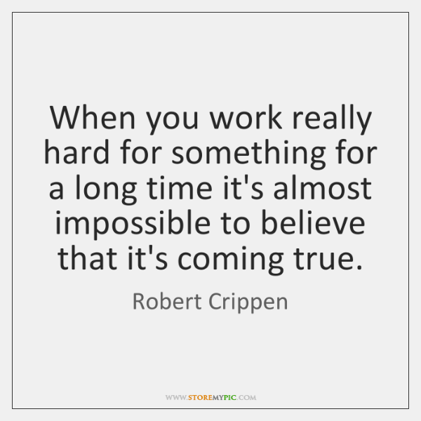 When you work really hard for something for a long time it's ...