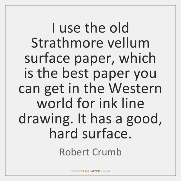 I use the old Strathmore vellum surface paper, which is the best ...