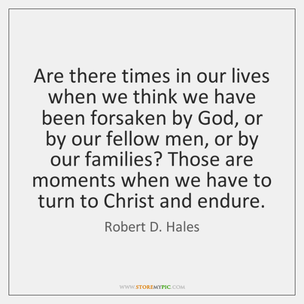 Are there times in our lives when we think we have been ...