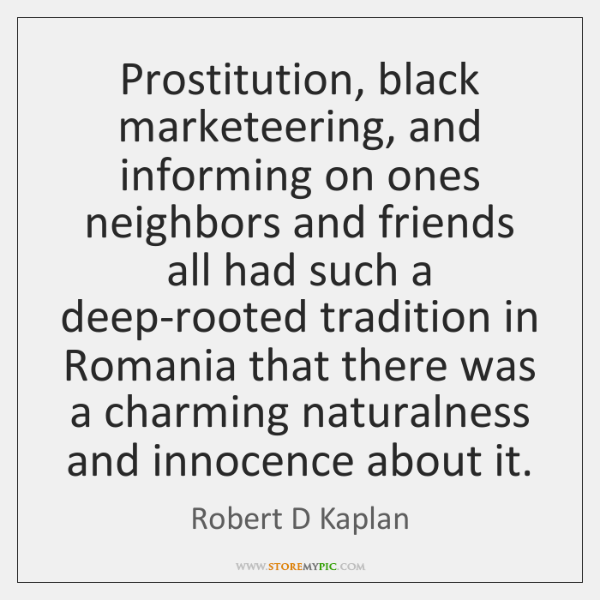 Prostitution, black marketeering, and informing on ones neighbors and friends all had ...